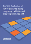 The WHO application of ICD-10 to deaths during pregnancy, childbirth and puerperium: ICD MM